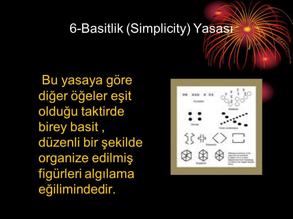 6-Basitlik (Simplicity) Yasası Bu yasaya göre diğer öğeler eşit olduğu taktirde birey basit, düzenli bir şekilde organize edilmiş figürleri algılama e