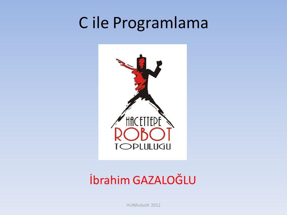 C ile Programlama İbrahim GAZALOĞLU HUNRobotX 2012