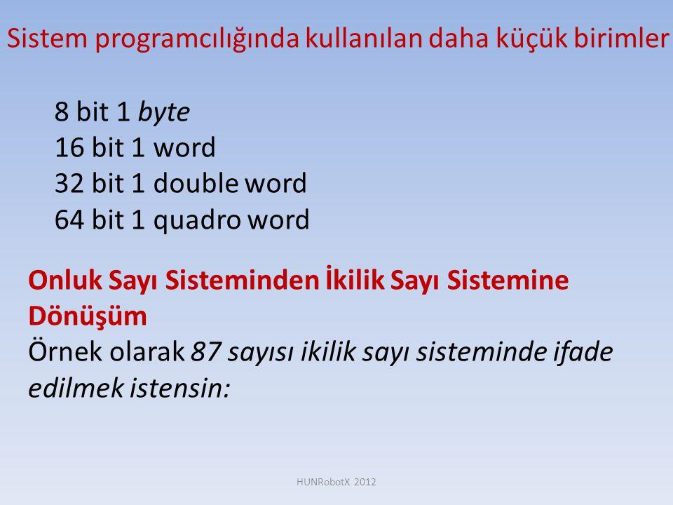 Sistem programcılığında kullanılan daha küçük birimler 8 bit 1 byte 16 bit 1 word 32 bit 1 double word 64 bit 1 quadro word Onluk Sayı Sisteminden İki