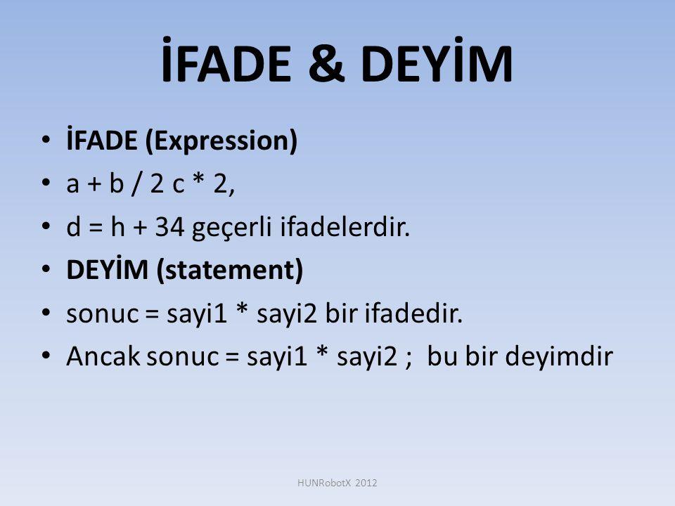 İFADE & DEYİM • İFADE (Expression) • a + b / 2 c * 2, • d = h + 34 geçerli ifadelerdir. • DEYİM (statement) • sonuc = sayi1 * sayi2 bir ifadedir. • An
