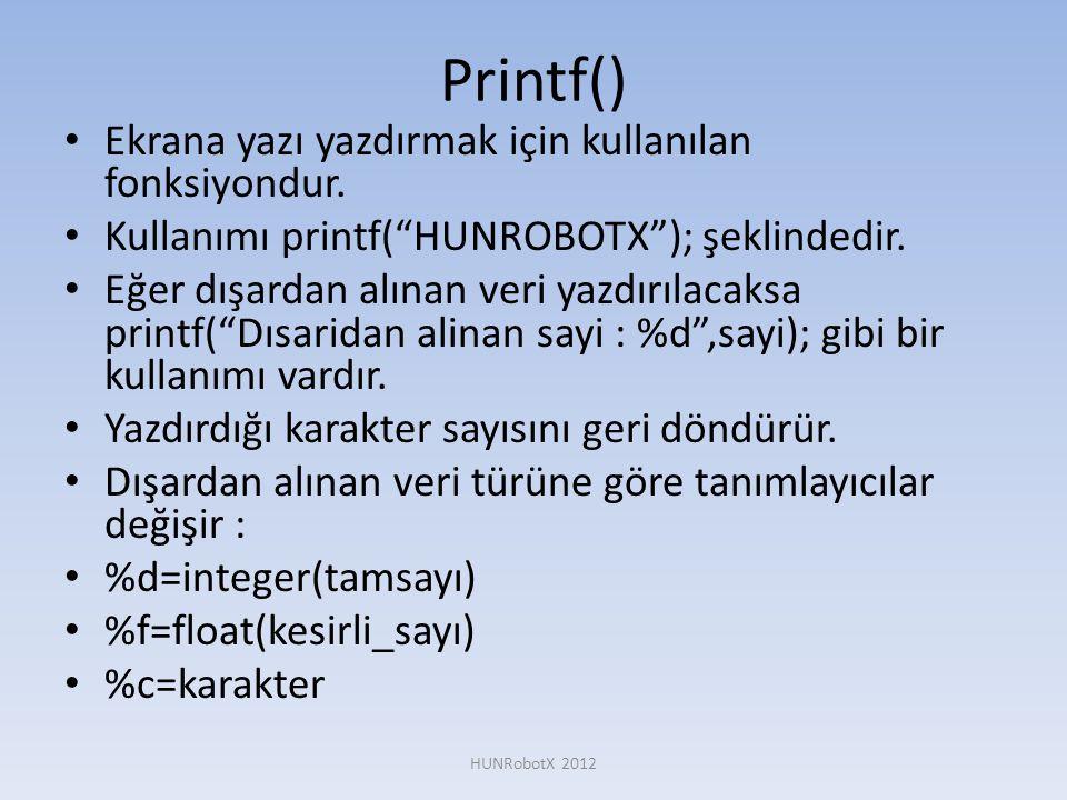 """Printf() • Ekrana yazı yazdırmak için kullanılan fonksiyondur. • Kullanımı printf(""""HUNROBOTX""""); şeklindedir. • Eğer dışardan alınan veri yazdırılacaks"""