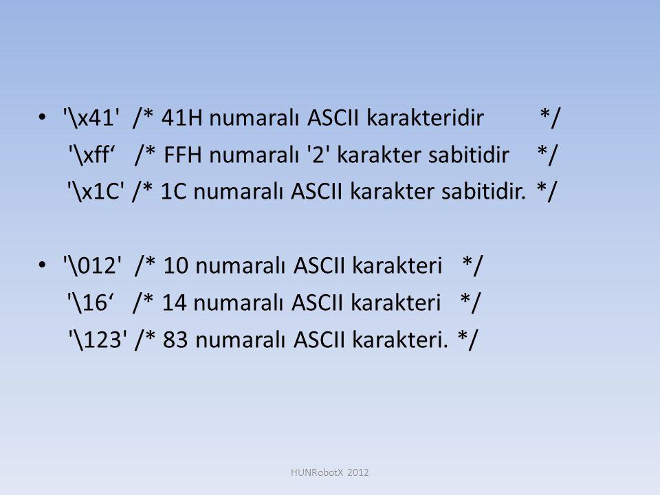 • '\x41' /* 41H numaralı ASCII karakteridir */ '\xff' /* FFH numaralı '2' karakter sabitidir */ '\x1C' /* 1C numaralı ASCII karakter sabitidir. */ • '