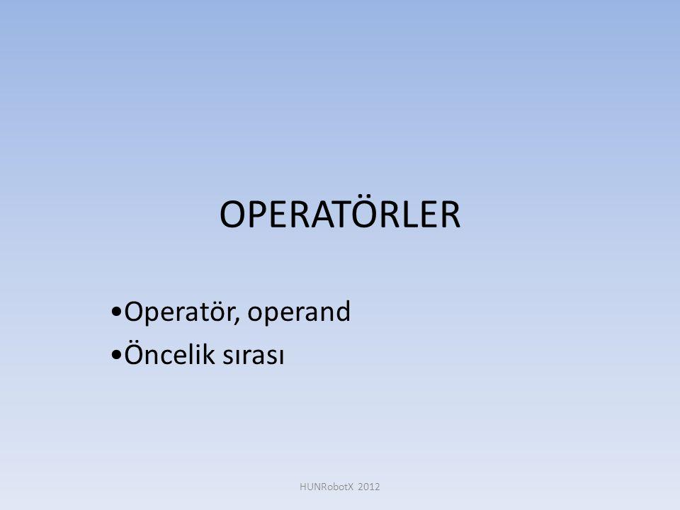 OPERATÖRLER •Operatör, operand •Öncelik sırası HUNRobotX 2012