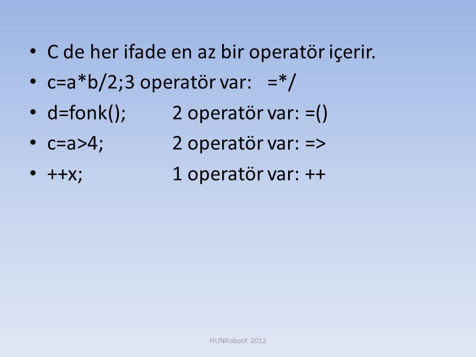 • C de her ifade en az bir operatör içerir. • c=a*b/2;3 operatör var:=*/ • d=fonk();2 operatör var: =() • c=a>4;2 operatör var: => • ++x;1 operatör va