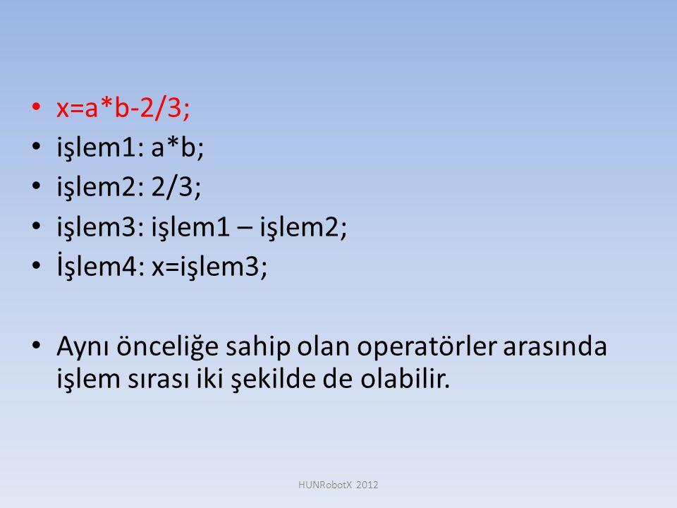 • x=a*b-2/3; • işlem1: a*b; • işlem2: 2/3; • işlem3: işlem1 – işlem2; • İşlem4: x=işlem3; • Aynı önceliğe sahip olan operatörler arasında işlem sırası