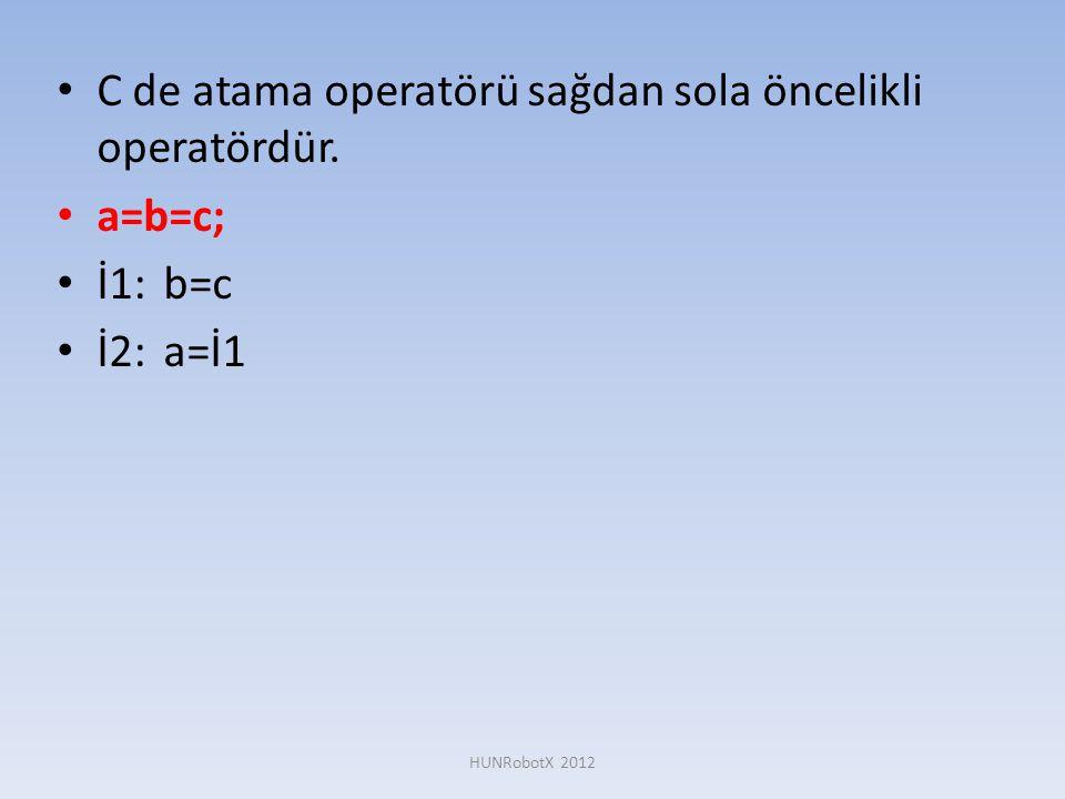 • C de atama operatörü sağdan sola öncelikli operatördür. • a=b=c; • İ1:b=c • İ2:a=İ1 HUNRobotX 2012