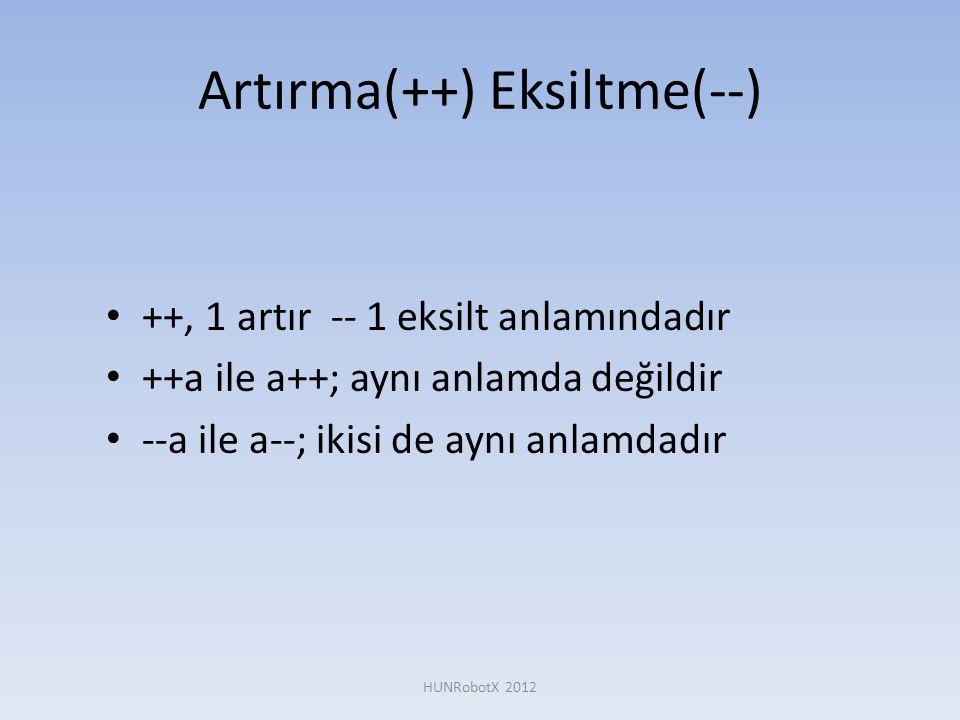 Artırma(++) Eksiltme(--) • ++, 1 artır -- 1 eksilt anlamındadır • ++a ile a++; aynı anlamda değildir • --a ile a--; ikisi de aynı anlamdadır HUNRobotX