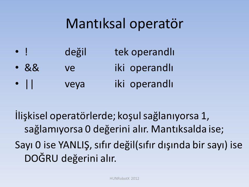 Mantıksal operatör • !değiltek operandlı • &&veiki operandlı • ||veyaiki operandlı İlişkisel operatörlerde; koşul sağlanıyorsa 1, sağlamıyorsa 0 değer