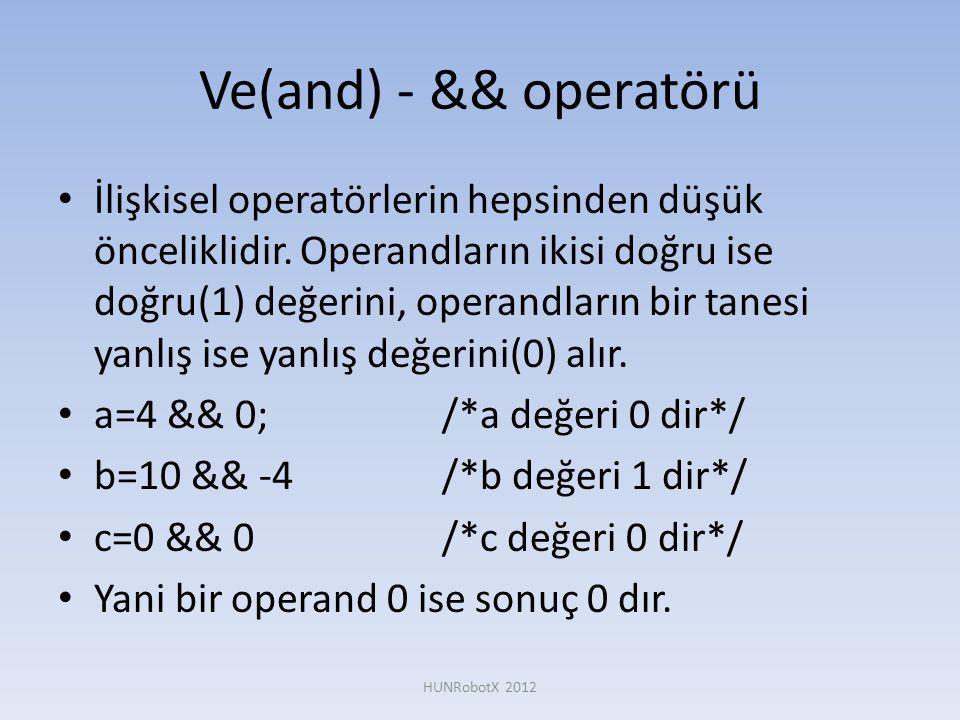 Ve(and) - && operatörü • İlişkisel operatörlerin hepsinden düşük önceliklidir. Operandların ikisi doğru ise doğru(1) değerini, operandların bir tanesi