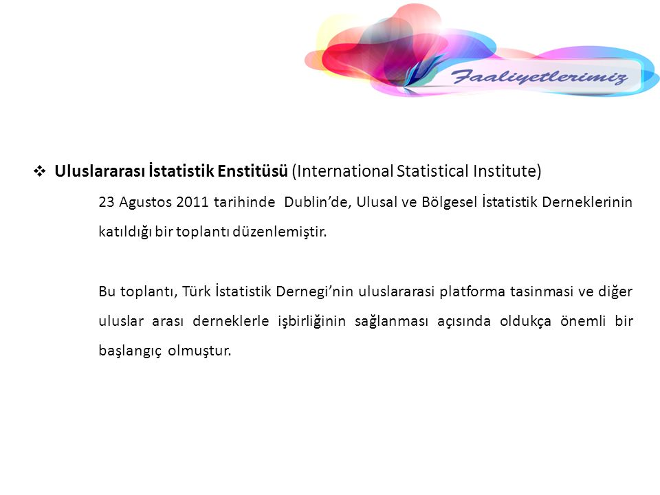  Uluslararası İstatistik Enstitüsü (International Statistical Institute) 23 Agustos 2011 tarihinde Dublin'de, Ulusal ve Bölgesel İstatistik Derneklerinin katıldığı bir toplantı düzenlemiştir.