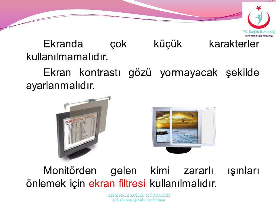 Ekranda çok küçük karakterler kullanılmamalıdır. Ekran kontrastı gözü yormayacak şekilde ayarlanmalıdır. Monitörden gelen kimi zararlı ışınları önleme