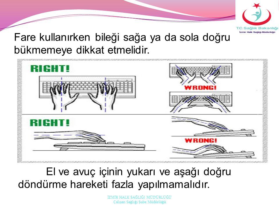 Fare kullanırken bileği sağa ya da sola doğru bükmemeye dikkat etmelidir. El ve avuç içinin yukarı ve aşağı doğru döndürme hareketi fazla yapılmamalıd