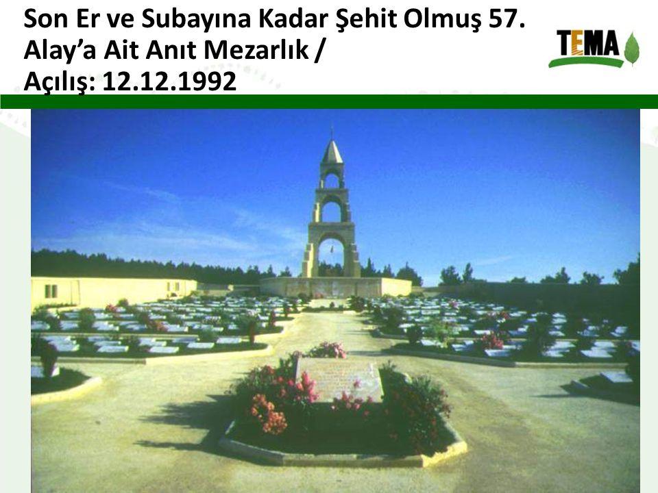 Son Er ve Subayına Kadar Şehit Olmuş 57. Alay'a Ait Anıt Mezarlık / Açılış: 12.12.1992