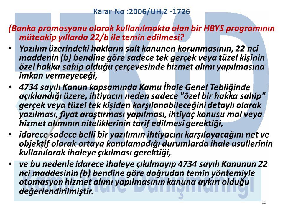 11 Karar No :2006/UH.Z -1726 (Banka promosyonu olarak kullanılmakta olan bir HBYS programının müteakip yıllarda 22/b ile temin edilmesi.