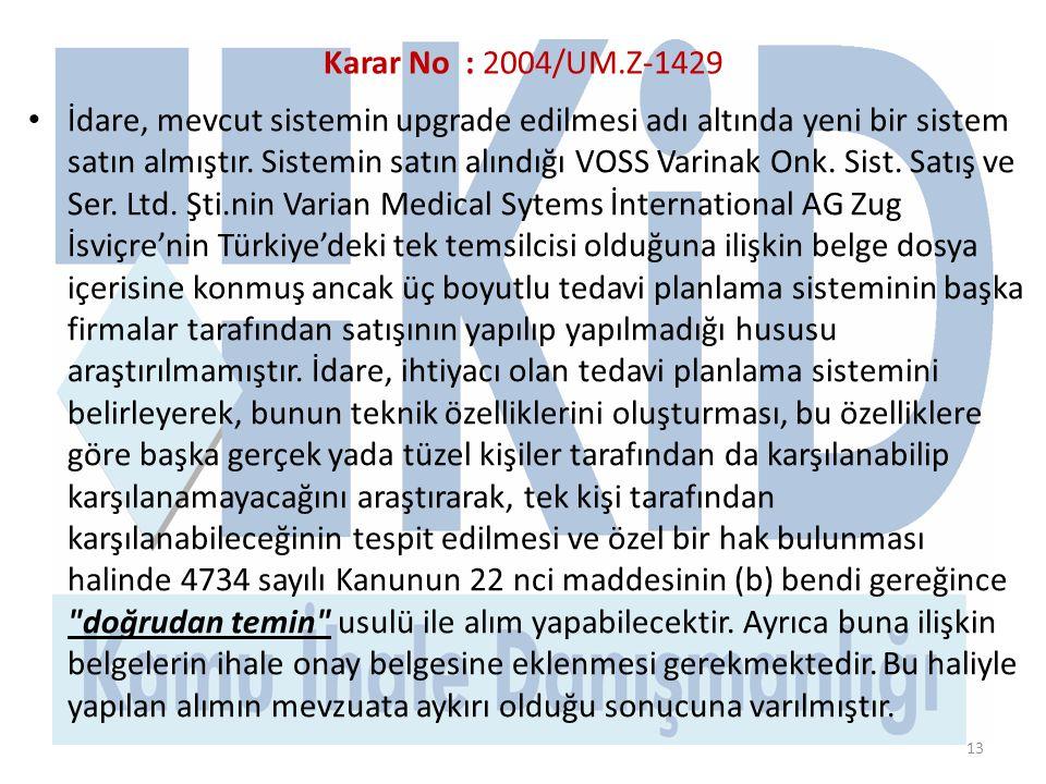 Karar No : 2004/UM.Z-1429 • İdare, mevcut sistemin upgrade edilmesi adı altında yeni bir sistem satın almıştır.