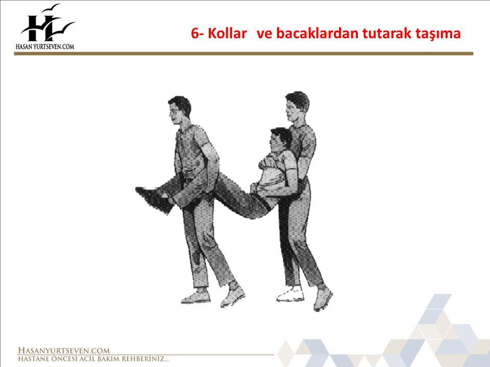 6- Kollar ve bacaklardan tutarak taşıma