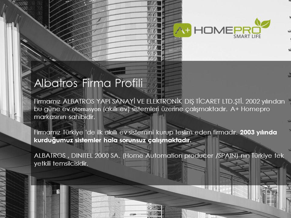 Albatros Firma Profili Firmamız ALBATROS YAPI SANAYİ VE ELEKTRONİK DIŞ TİCARET LTD.ŞTİ. 2002 yılından bu güne ev otomasyon (akıllı ev) sistemleri üzer