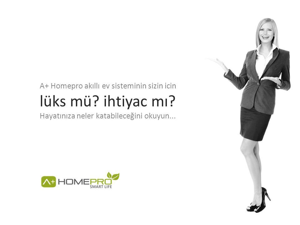 A+ Homepro akıllı ev sisteminin sizin icin lüks mü? ihtiyac mı? Hayatınıza neler katabileceğini okuyun...