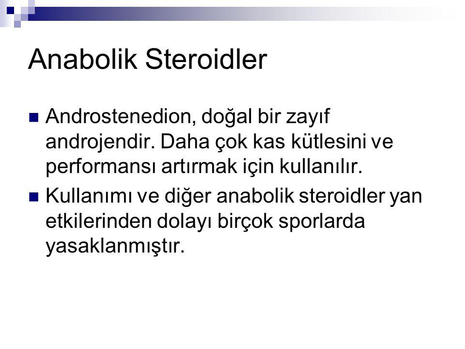 Anabolik Steroidler  Androstenedion, doğal bir zayıf androjendir. Daha çok kas kütlesini ve performansı artırmak için kullanılır.  Kullanımı ve diğe