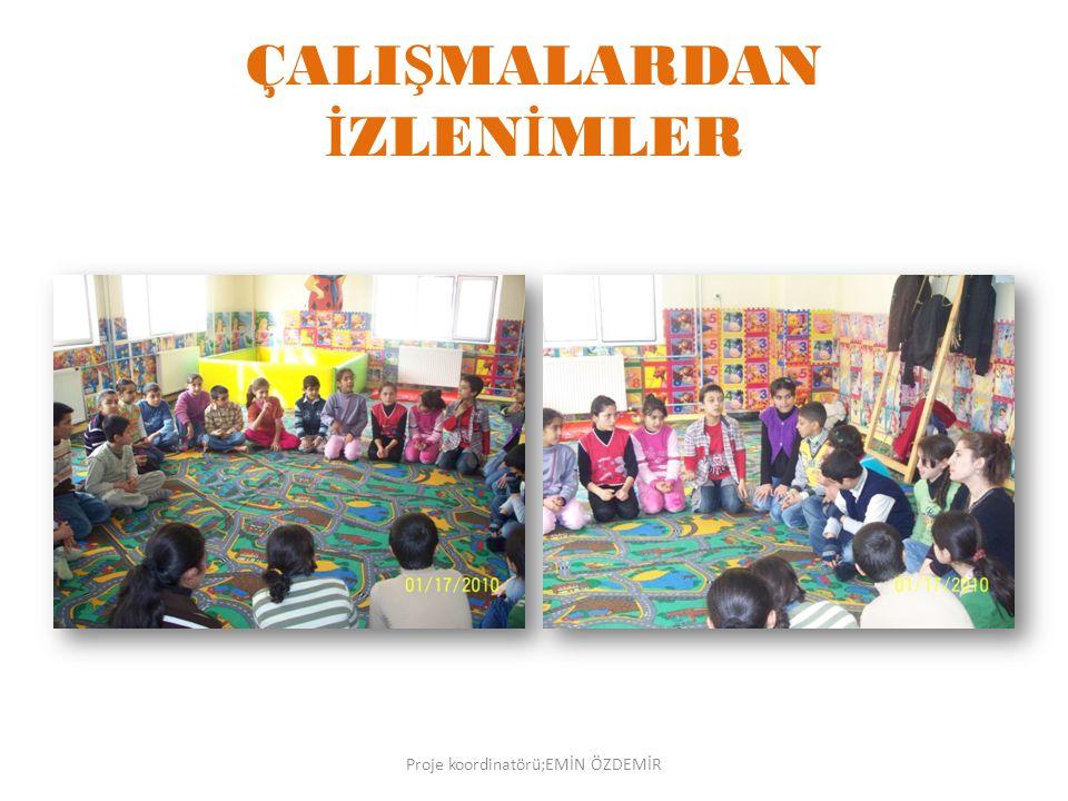 ÇALI Ş MALARDAN İ ZLEN İ MLER Proje koordinatörü;EMİN ÖZDEMİR