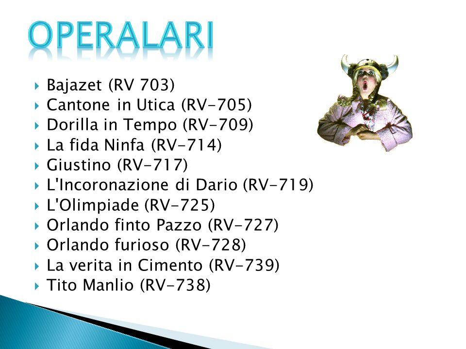  Bajazet (RV 703)  Cantone in Utica (RV-705)  Dorilla in Tempo (RV-709)  La fida Ninfa (RV-714)  Giustino (RV-717)  L'Incoronazione di Dario (RV