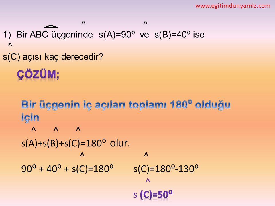 ^ ^ 1)Bir ABC üçgeninde s(A)=90 ⁰ ve s(B)=40 ⁰ ise ^ s(C) açısı kaç derecedir? www.egitimdunyamiz.com