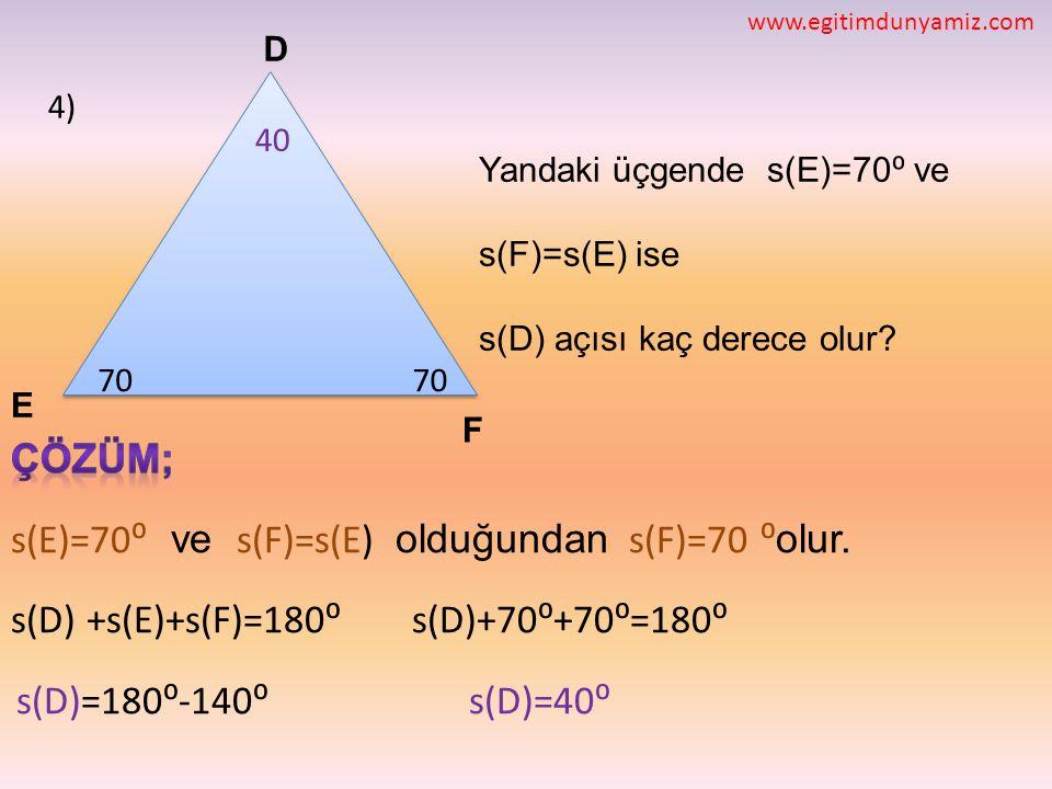 4) F E D Yandaki üçgende s(E)=70 ⁰ ve s(F)=s(E) ise s(D) açısı kaç derece olur? 70 40 www.egitimdunyamiz.com