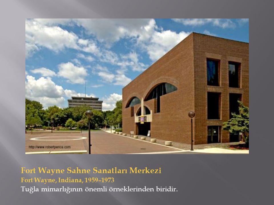 Fort Wayne Sahne Sanatları Merkezi Fort Wayne, Indiana, 1959–1973 Tuğla mimarlığının önemli örneklerinden biridir.