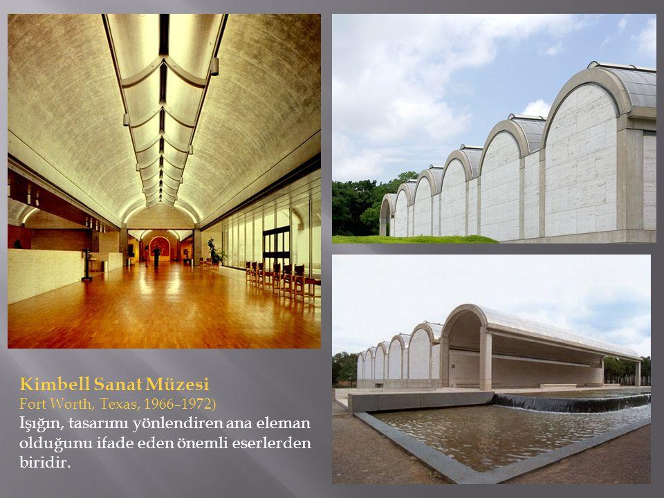 Kimbell Sanat Müzesi Fort Worth, Texas, 1966–1972) Işığın, tasarımı yönlendiren ana eleman olduğunu ifade eden önemli eserlerden biridir.