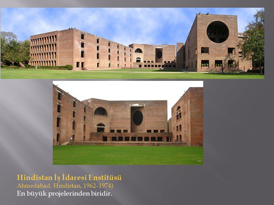 Hindistan İş İdaresi Enstitüsü Ahmedabad, Hindistan, 1962–1974) En büyük projelerinden biridir.