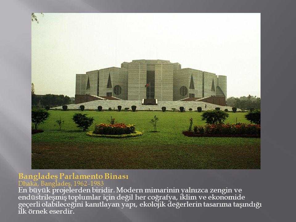 Bangladeş Parlamento Binası Dhaka, Bangladeş, 1962–1983 En büyük projelerden biridir. Modern mimarinin yalnızca zengin ve endüstrileşmiş toplumlar içi