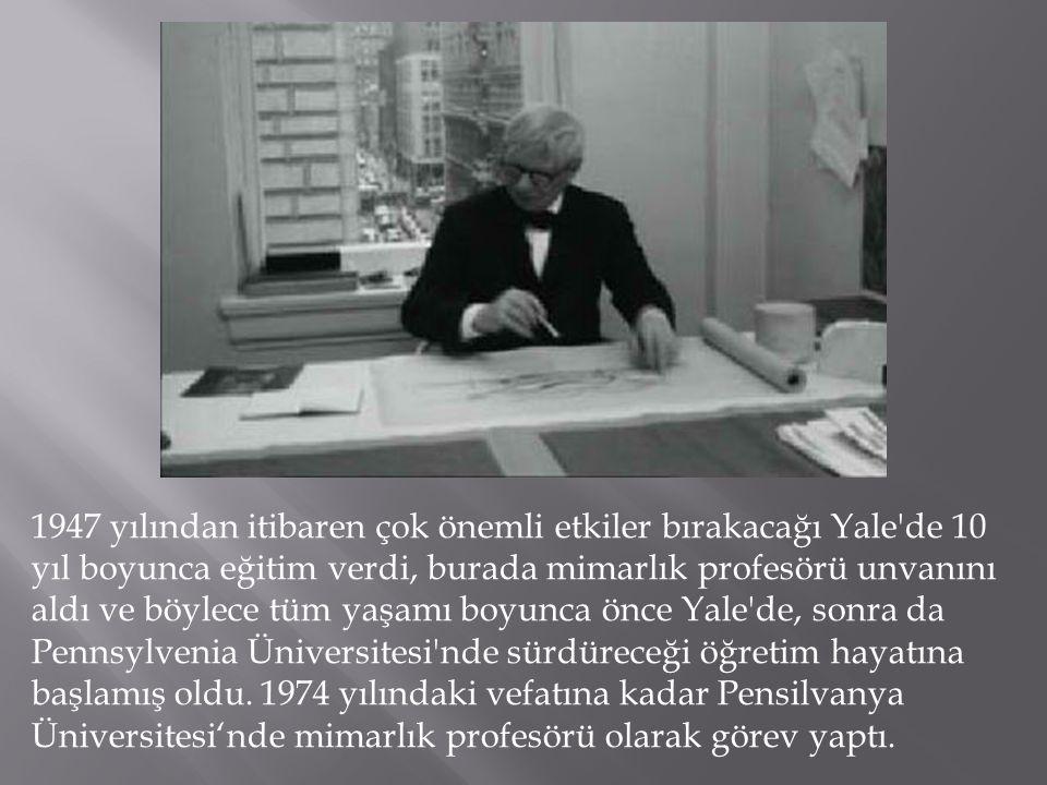 1947 yılından itibaren çok önemli etkiler bırakacağı Yale'de 10 yıl boyunca eğitim verdi, burada mimarlık profesörü unvanını aldı ve böylece tüm yaşam