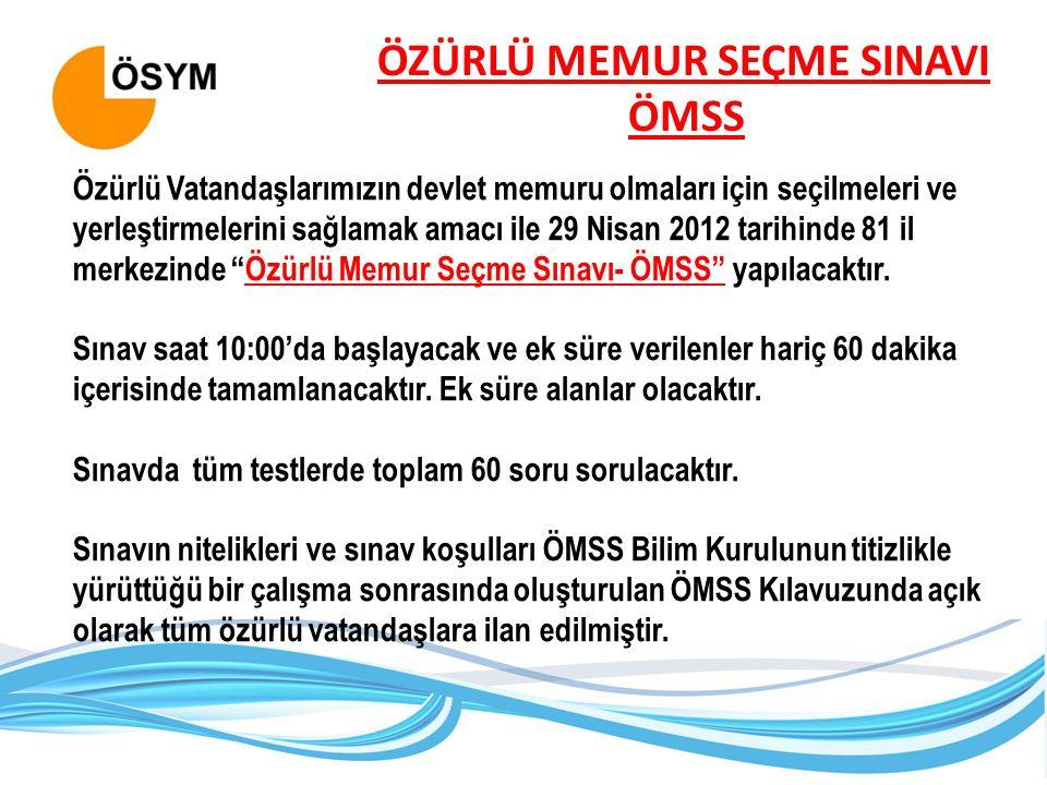 ÖZÜRLÜ MEMUR SEÇME SINAVI ÖMSS Özürlü Vatandaşlarımızın devlet memuru olmaları için seçilmeleri ve yerleştirmelerini sağlamak amacı ile 29 Nisan 2012