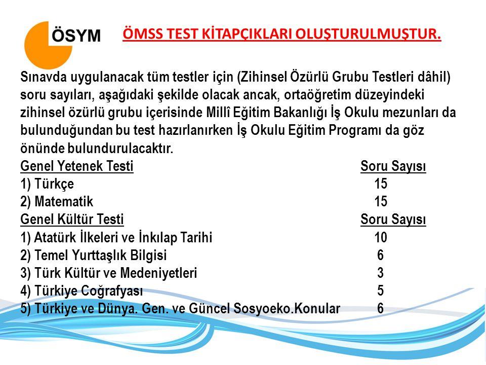 ÖMSS TEST KİTAPÇIKLARI OLUŞTURULMUŞTUR. Sınavda uygulanacak tüm testler için (Zihinsel Özürlü Grubu Testleri dâhil) soru sayıları, aşağıdaki şekilde o