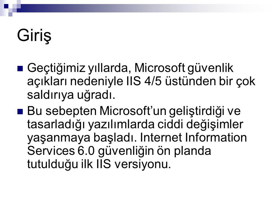 Giriş  Geçtiğimiz yıllarda, Microsoft güvenlik açıkları nedeniyle IIS 4/5 üstünden bir çok saldırıya uğradı.  Bu sebepten Microsoft'un geliştirdiği