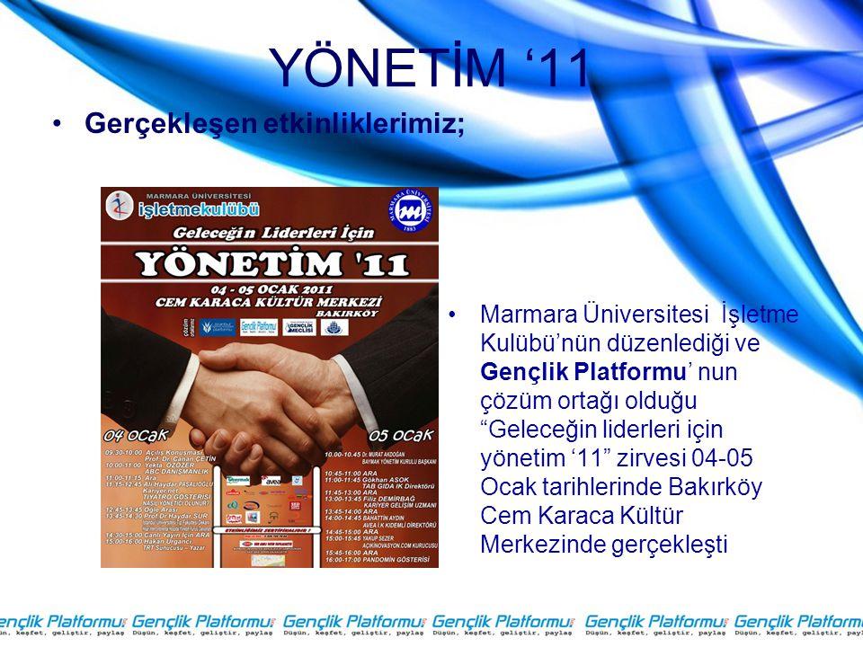 YÖNETİM '11 •Gerçekleşen etkinliklerimiz; •Marmara Üniversitesi İşletme Kulübü'nün düzenlediği ve Gençlik Platformu' nun çözüm ortağı olduğu Geleceğin liderleri için yönetim '11 zirvesi 04-05 Ocak tarihlerinde Bakırköy Cem Karaca Kültür Merkezinde gerçekleşti