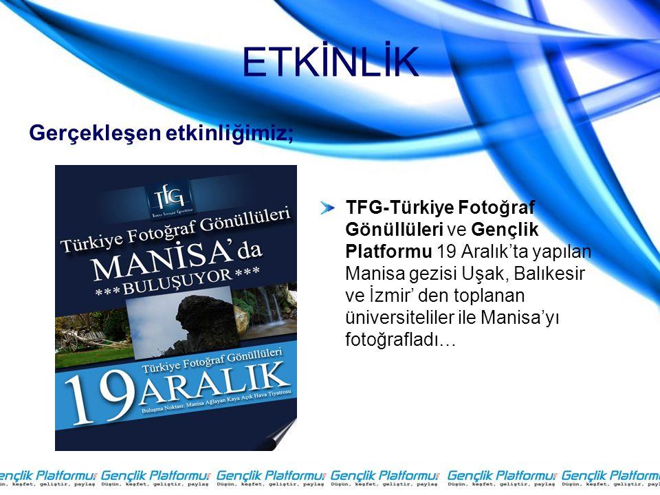 ETKİNLİK TFG-Türkiye Fotoğraf Gönüllüleri ve Gençlik Platformu 19 Aralık'ta yapılan Manisa gezisi Uşak, Balıkesir ve İzmir' den toplanan üniversiteliler ile Manisa'yı fotoğrafladı… Gerçekleşen etkinliğimiz;