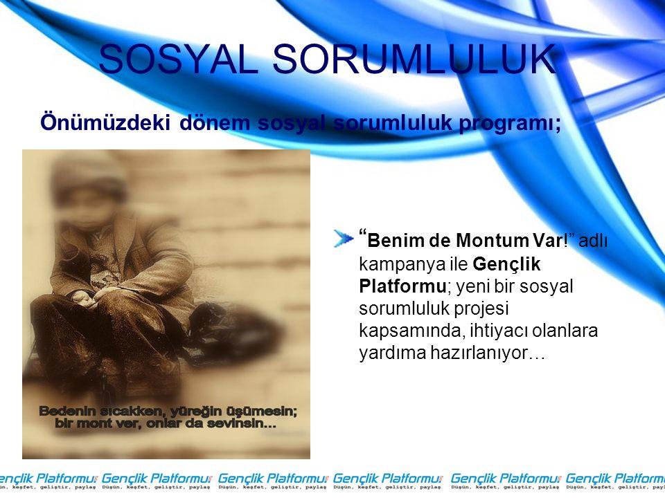 SOSYAL SORUMLULUK Benim de Montum Var! adlı kampanya ile Gençlik Platformu; yeni bir sosyal sorumluluk projesi kapsamında, ihtiyacı olanlara yardıma hazırlanıyor… Önümüzdeki dönem sosyal sorumluluk programı;