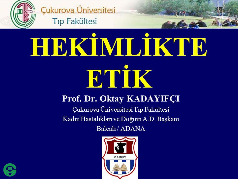 Prof.Dr. Oktay KADAYIFÇI Çukurova Üniversitesi Tıp Fakültesi Kadın Hastalıkları ve Doğum A.D.