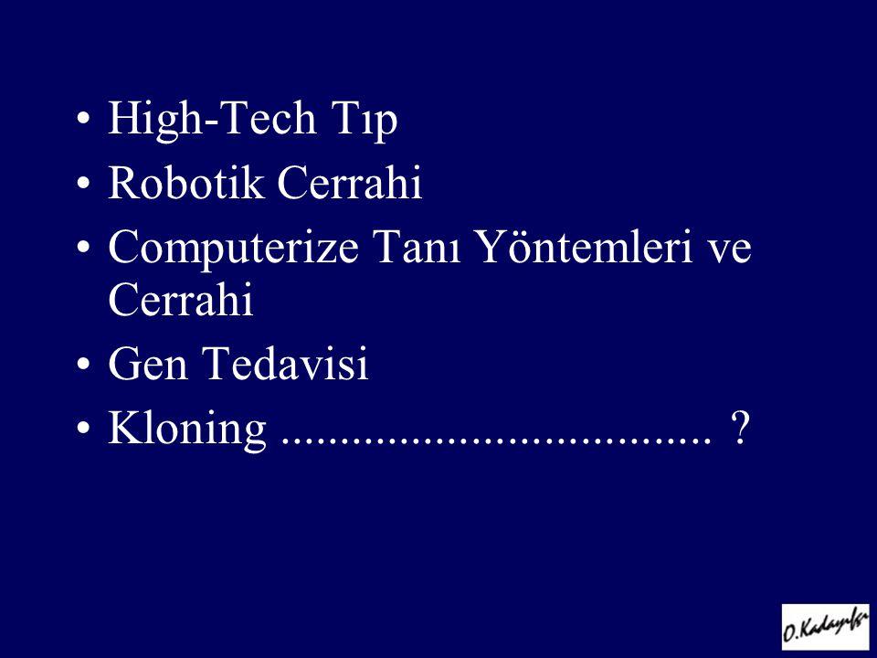 •High-Tech Tıp •Robotik Cerrahi •Computerize Tanı Yöntemleri ve Cerrahi •Gen Tedavisi •Kloning....................................