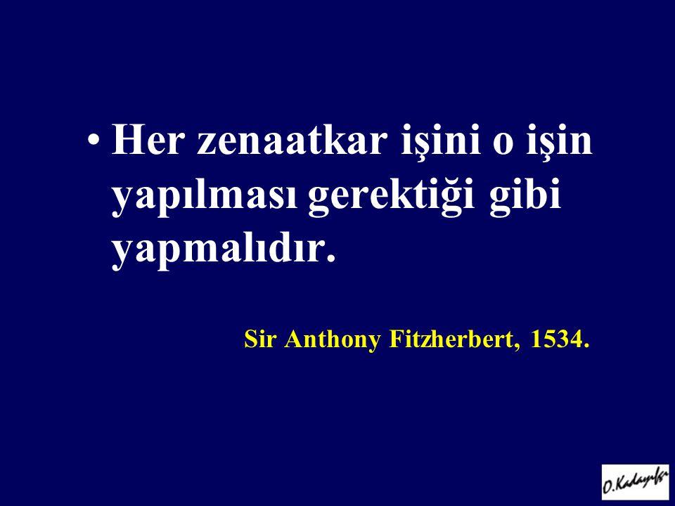 •Her zenaatkar işini o işin yapılması gerektiği gibi yapmalıdır. Sir Anthony Fitzherbert, 1534.
