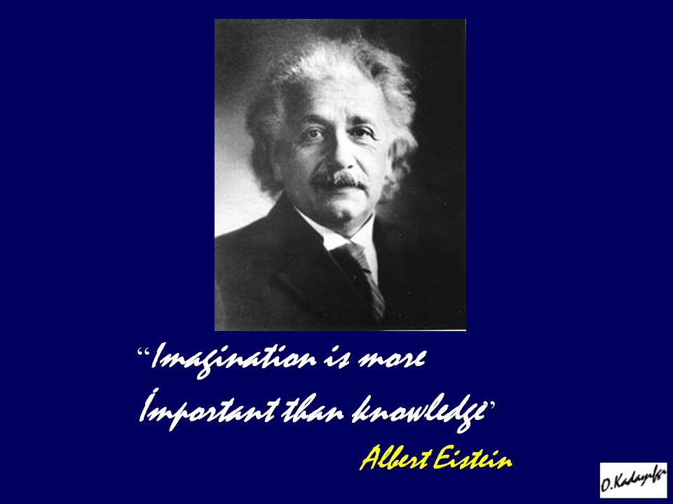 """ I magination is more İmportant than knowledge "" Albert Eistein"