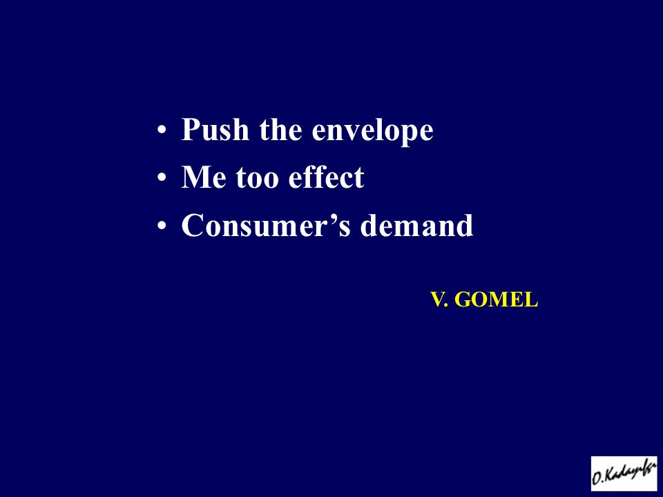 •Push the envelope •Me too effect •Consumer's demand V. GOMEL