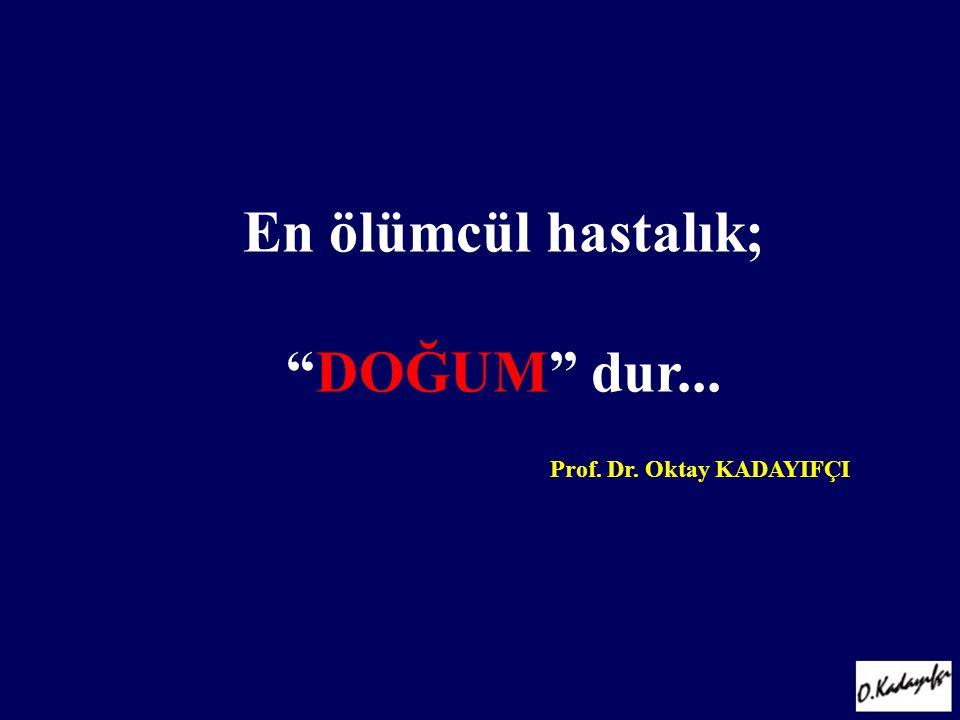 En ölümcül hastalık; DOĞUM dur... Prof. Dr. Oktay KADAYIFÇI