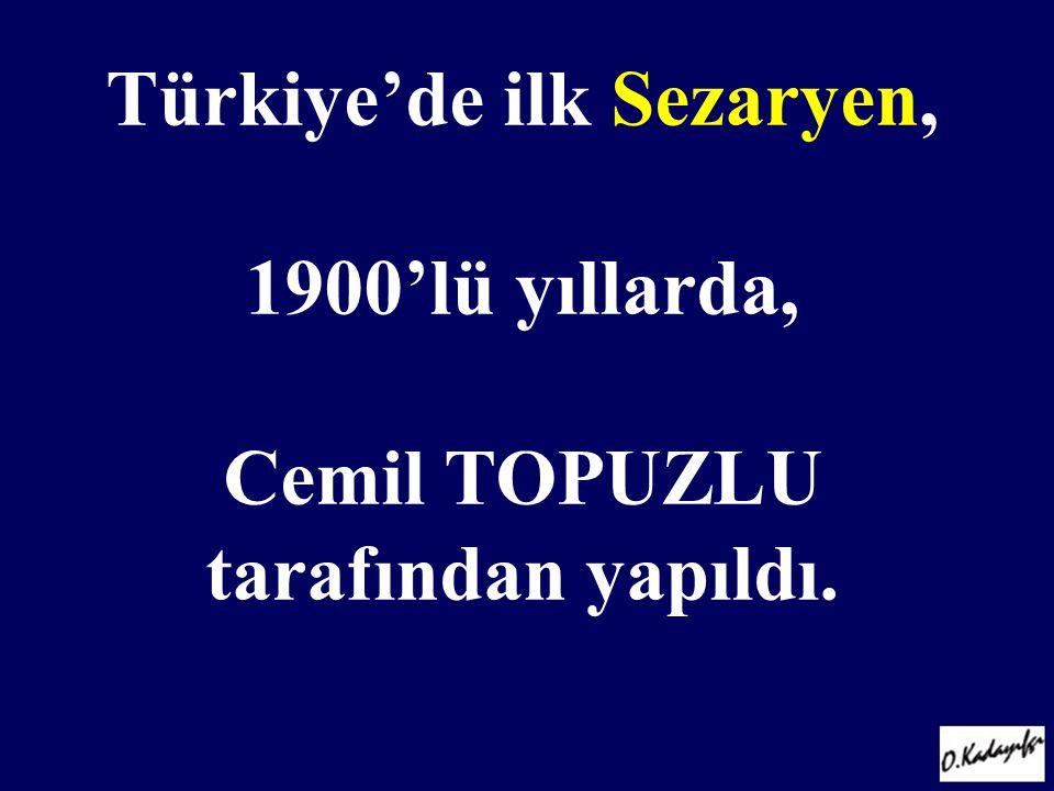 Türkiye'de ilk Sezaryen, 1900'lü yıllarda, Cemil TOPUZLU tarafından yapıldı.