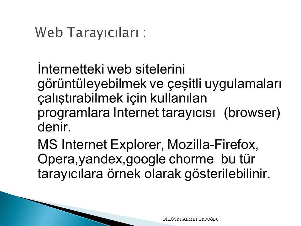 İnternetteki web sitelerini görüntüleyebilmek ve çeşitli uygulamaları çalıştırabilmek için kullanılan programlara Internet tarayıcısı (browser) denir.