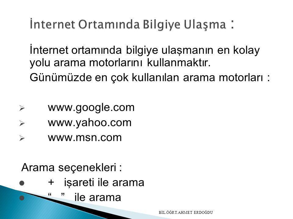İnternet ortamında bilgiye ulaşmanın en kolay yolu arama motorlarını kullanmaktır. Günümüzde en çok kullanılan arama motorları :  www.google.com  ww