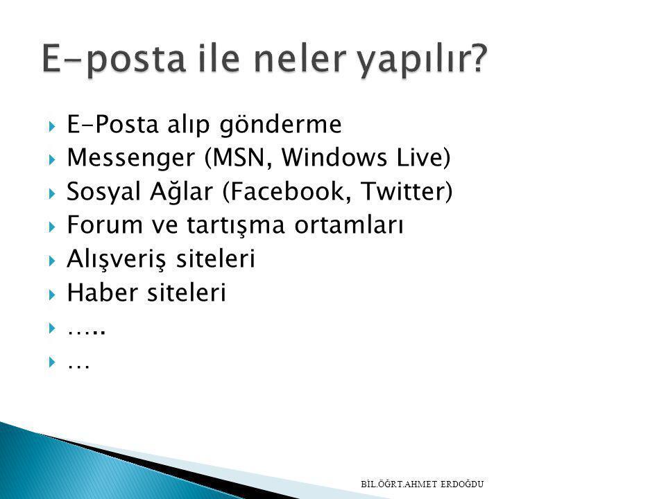  E-Posta alıp gönderme  Messenger (MSN, Windows Live)  Sosyal Ağlar (Facebook, Twitter)  Forum ve tartışma ortamları  Alışveriş siteleri  Haber