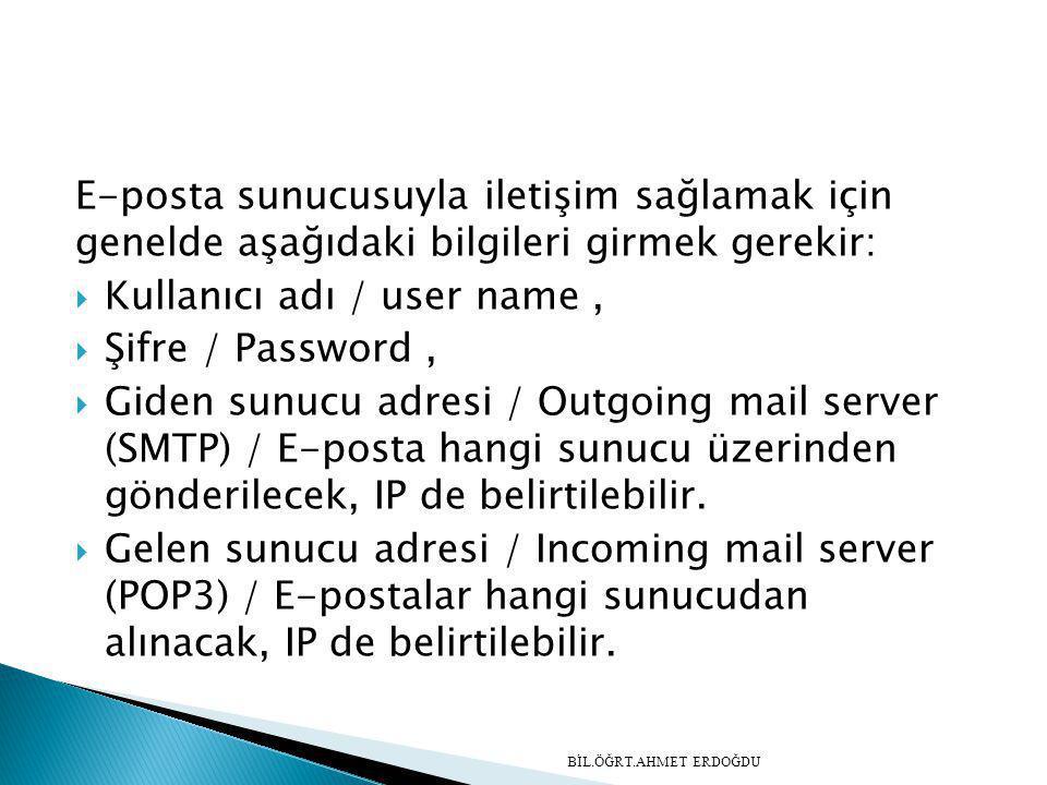 E-posta sunucusuyla iletişim sağlamak için genelde aşağıdaki bilgileri girmek gerekir:  Kullanıcı adı / user name,  Şifre / Password,  Giden sunucu