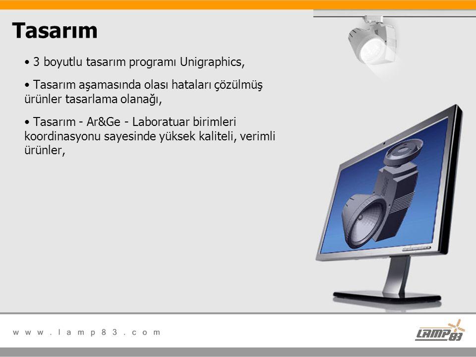 Tasarım • 3 boyutlu tasarım programı Unigraphics, • Tasarım aşamasında olası hataları çözülmüş ürünler tasarlama olanağı, • Tasarım - Ar&Ge - Laboratu